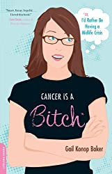 Cancer Is a Bitch: Or, I'd Rather Be Having a Midlife Crisis