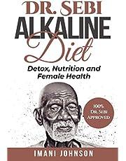 Dr. Sebi Alkaline Diet: Detox, Nutrition and Female Health