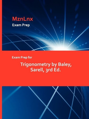 Exam Prep for Trigonometry by Baley, Sarell, 3rd Ed.