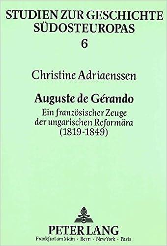 Auguste de Gerando: Ein Franzoesischer Zeuge Der Ungarischen Reformaera (1819-1849) (Studien Zur Geschichte Suedosteuropas)