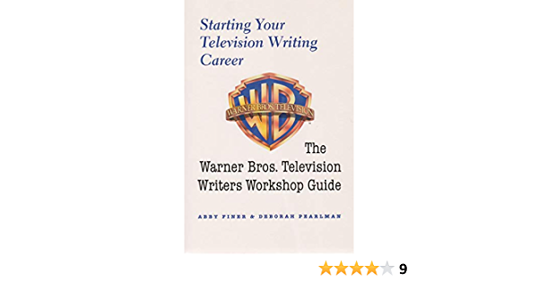 Starting Your Television Writing Career The Warner Bros Television Writers Workshop Guide Finer Abby Pearlman Deborah 9780815608318 Books