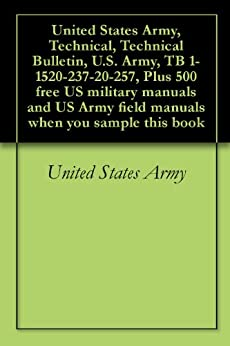 United States Army, Technical, Technical Bulletin, U.S. Army, TB 1-1520-237-20-257, Plus 500 free US military manuals and US Army field manuals when you sample this book
