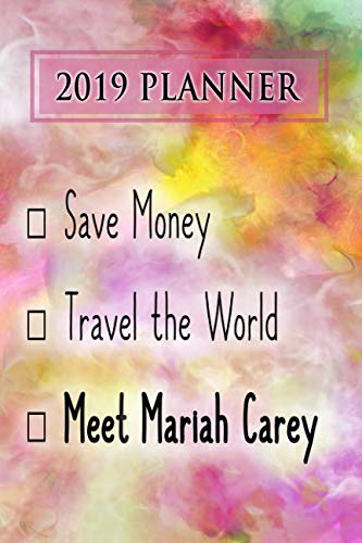 2019 Planner: Save Money, Travel The World, Meet Mariah Carey: Mariah Carey 2019 Planner