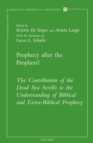 Prophecy after the Prophets? The Contribution of the Dead Sea Scrolls to the Understanding of Biblical and Extra-Biblical Prophecy (Contributions to Biblical Exegesis & Theology)