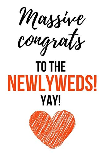 Massive Congrats To The Newlyweds! Yay!: Funny Gag Journal / Notebook / Notepad / Diary (Alternative Wedding Card) (Lined, 6
