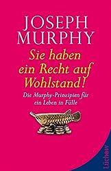 Sie haben ein Recht auf Wohlstand: Die Murphy-Prinzipien für ein Leben in Fülle (German Edition)