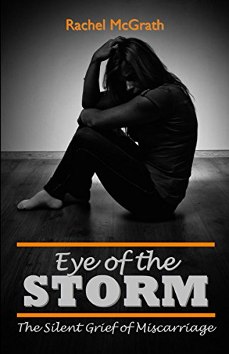 Eye of the Storm: The Silent Grief of Miscarriage by [McGrath, Rachel]