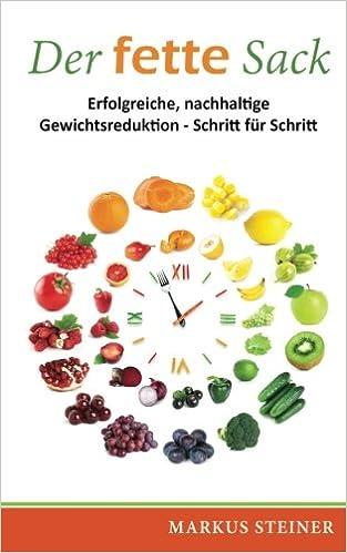 Der fette Sack: Erfolgreiche, nachhaltige Gewichtsreduktion - Schritt für Schritt