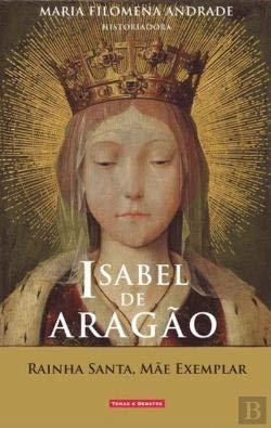- Isabel de Aragão - Rainha Santa, Mãe Exemplar (Portuguese Edition)