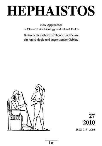 27 - 2010 (27) (Hephaistos. Kritische Zeitschrift zu Theorie und Praxis der Archaologie und angrenzender Gebiete)