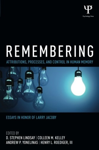 Remembering: Attributions, Processes, and Control in Human Memory (Psychology Press Festschrift Series) by Psychology Press