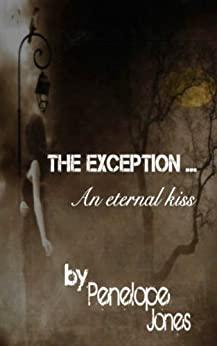 The Exception: an eternal kiss by [Jones, Penelope]