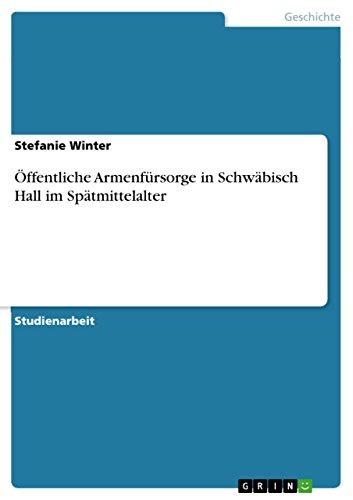 (Öffentliche Armenfürsorge in Schwäbisch Hall im Spätmittelalter (German Edition))