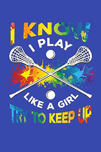 I Know I Play Like a Girl Try To Keep Up: Lacrosse Journal, Lacrosse Coach Notebook, Lacrosse Mom, Score Notes Keeper, Lacrosse Player Gifts por Sport Moments, Lacrosse