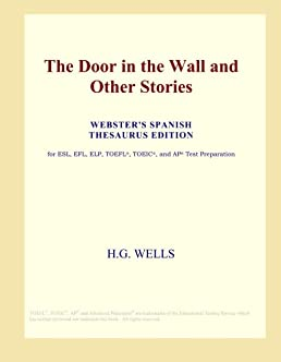 The Door in the Wall and Other Stories (Websteru0027s Spanish Thesaurus Edition) H.G. Wells Amazon.com Books  sc 1 st  Amazon.com : door thesaurus - Pezcame.Com