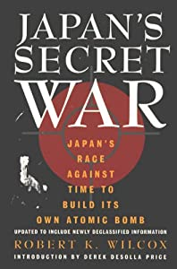 Japan's Secret War: Japan's Race Against Time to Build Its Own Atomic Bomb