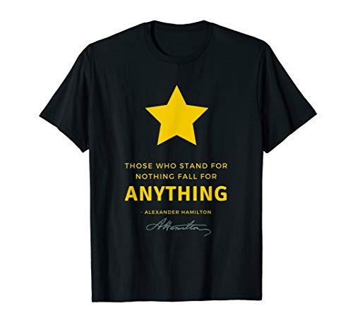 Alexander Hamilton T-Shirt Quote Those Who Stand for Nothing
