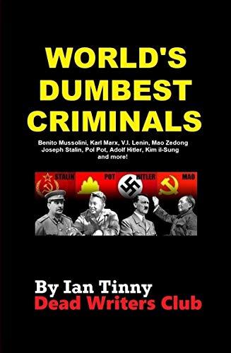 (WORLD'S DUMBEST CRIMINALS - Adolf Hitler, Joseph Stalin, Vladimir Lenin, Mao Zedong: Pol Pot, Kim Il-sung, Ho Chi Minh, Karl Marx, Leon Trotsky, Kim Jong‑il, Benito Mussolini, Kim Jong-un, & more!)