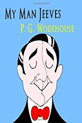 [My Man Jeeves: A British Humor Classic] [by: P G Wodehouse]