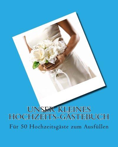 Unser kleines Hochzeits-Gästebuch: Für 50 Hochzeitsgäste zum Ausfüllen