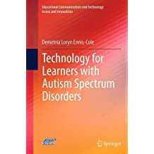 Technology for Learners with Autism Spectrum Disorders (Educational Communications and Technology: Issues and...