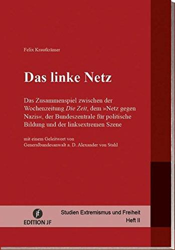 Das linke Netz: Das Zusammenspiel zwischen der Wochenzeitung Die Zeit, dem Netz gegen Nazis, der Bundeszentrale für politische Bildung und der linksextremen Szene (Studien Extremismus und Freiheit)