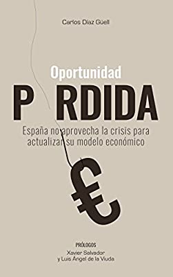 Oportunidad perdida: España no aprovecha la crisis para actualizar su modelo económico: Amazon.es: Díaz Güell, Carlos: Libros