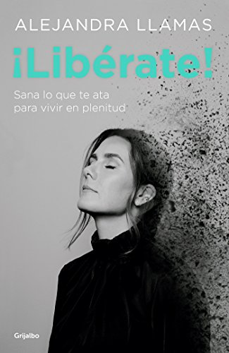 ¡Libérate!: Sana lo que te ata para vivir en plenitud. (Spanish Edition)