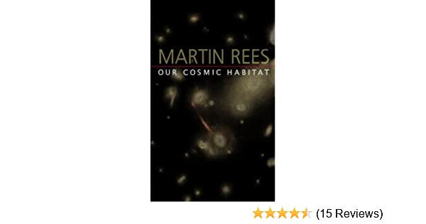 Our Cosmic Habitat: Martin Rees: 9780691114774: Amazon com: Books