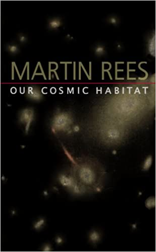 Our Cosmic Habitat: Martin Rees: 9780691114774: Amazon com: Books