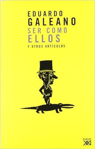 Ser como ellos y otros artículos Biblioteca Eduardo Galeano: Amazon.es: Eduardo H. Galeano: Libros