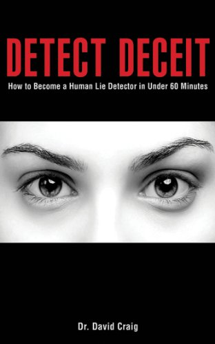 Detect Deceit: How to Become a Human Lie Detector in Under 60 Minutes