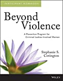 Beyond Violence: A Prevention Program for Criminal Justice-Involved Women Participant Workbook