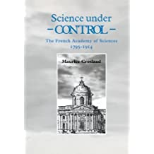 Science under Control: The French Academy of Sciences 1795-1914
