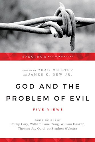 God and the Problem of Evil: Five Views (Spectrum  Multiview Book Series)