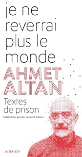 Je ne reverrai plus le monde : textes de prison, Altan, Ahmet