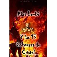 Akra Leuké y las 13 calaveras de cristal