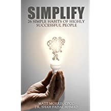 SIMPLIFY: 25 Simple Habits of Highly Successful People (The Power of Habit) (Habit Power Book 1)