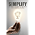 SIMPLIFY: 25 Simple Habits of Highly Successful People (The Power of Habit)