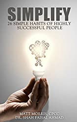 Simplify: 26 Simple Habits of Highly Successful People (money, how rich people think, rags to riches, how successful people think, brilliant minds, think ... rich, think rich, Book 1) (English Edition)