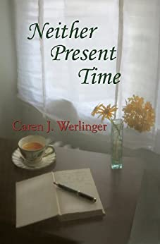 Neither Present Time by [Werlinger, Caren J.]