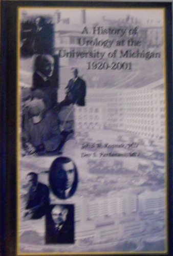 - A history of urology at the University of Michigan: 1920-2001 (Historical Center for the Health Sciences monographs series)