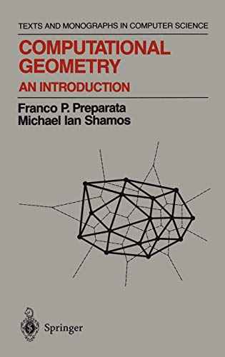 Computational Geometry: An Introduction (Texts and Monographs in Computer Science)