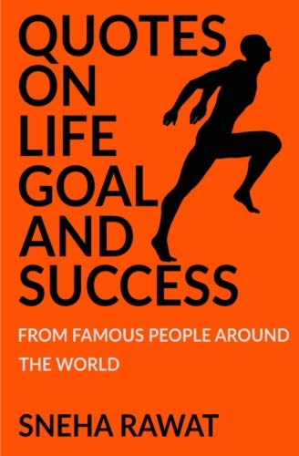 Quotes on life goal and Success from famous people around the world: Greatest and most powerful quotes ever used by leaders around the world Quotes from the famous people ever lived Volume 3
