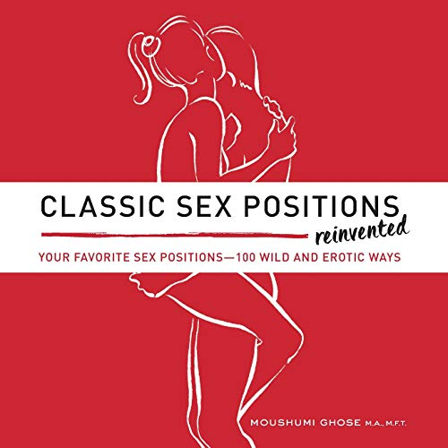 Classic Sex Positions Reinvented: Your Favorite Sex Positions - 100 Wild and Erotic Ways (Best Position For Anal Penetration)
