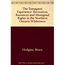 The Temagami experience: Recreation, resources, and aboriginal rights in the northern Ontario wilderness