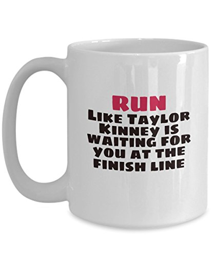 Run Like Taylor Kinney Is Waiting for You At The Finish Line Coffee or Tea Mug Funny Exercise Cup Gifts, Gift for Healthy Lifestyle, Funny Weight Loss