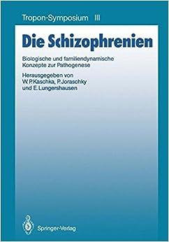 Die Schizophrenien: Biologische und Familiendynamische Konzepte zur Pathogenese (Bayer-ZNS-Symposium)