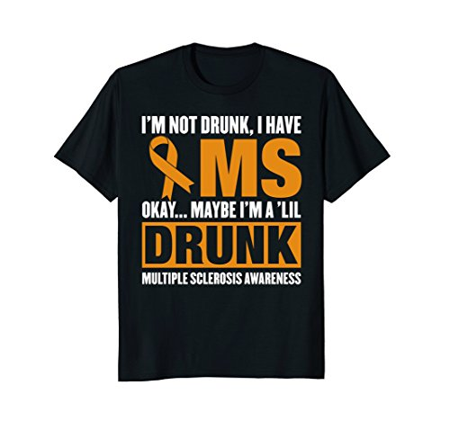 I'm Not Drunk I Have MS Multiple Sclerosis Awareness TShirt for $<!--$19.99-->