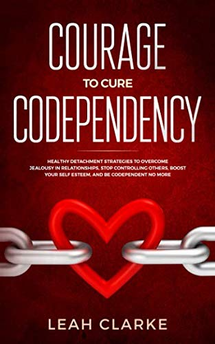 Courage to Cure Codependency: Healthy Detachment